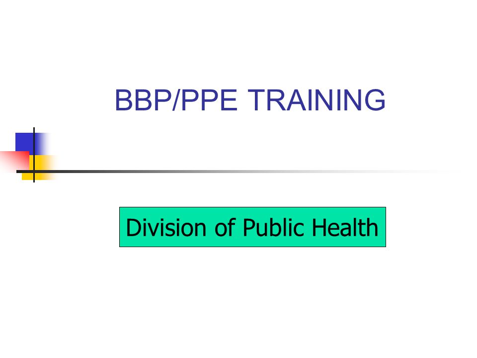 BBP/PPE TRAINING Division of Public Health