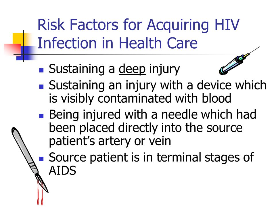 Risk Factors for Acquiring HIV Infection in Health Care Sustaining a deep injury Sustaining an injury with a device which is visibly contaminated with