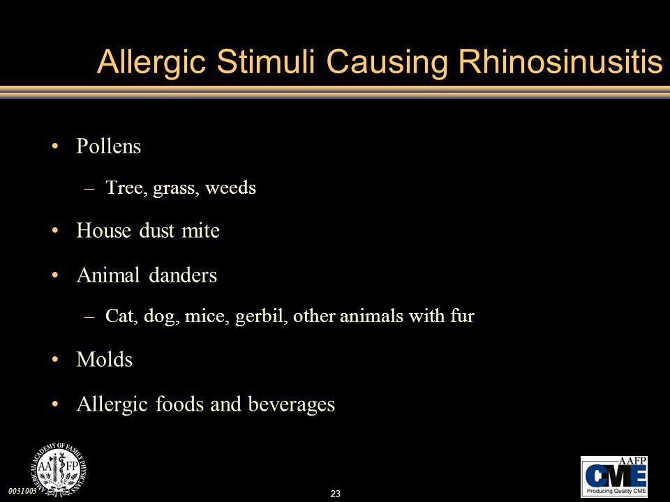 0031003 23 Allergic Stimuli Causing Rhinosinusitis Pollens –Tree, grass, weeds House dust mite Animal danders –Cat, dog, mice, gerbil, other animals w