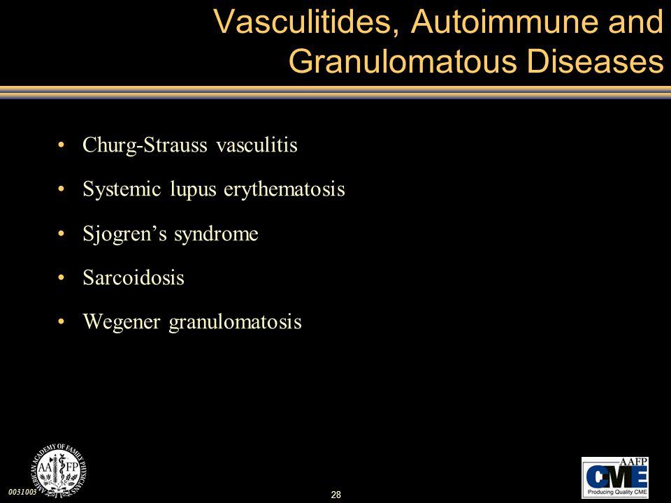 0031003 28 Vasculitides, Autoimmune and Granulomatous Diseases Churg-Strauss vasculitis Systemic lupus erythematosis Sjogren's syndrome Sarcoidosis We