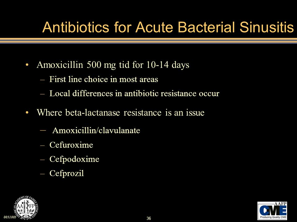 0031003 36 Antibiotics for Acute Bacterial Sinusitis Amoxicillin 500 mg tid for 10-14 days –First line choice in most areas –Local differences in anti
