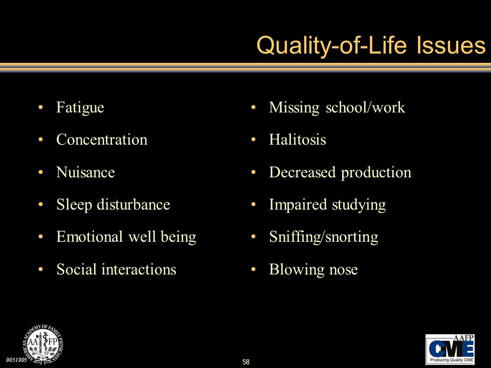 0031003 58 Quality-of-Life Issues Fatigue Concentration Nuisance Sleep disturbance Emotional well being Social interactions Missing school/work Halito