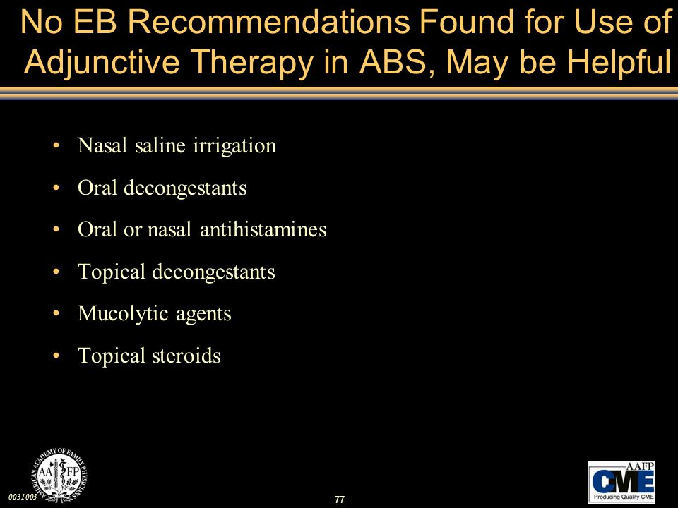 0031003 77 No EB Recommendations Found for Use of Adjunctive Therapy in ABS, May be Helpful Nasal saline irrigation Oral decongestants Oral or nasal a