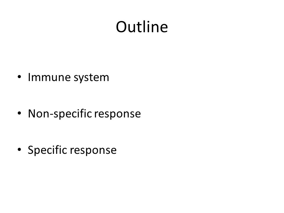 Outline Immune system Non-specific response Specific response