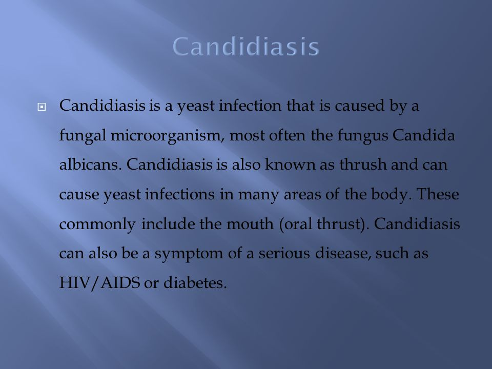  Candidiasis is a yeast infection that is caused by a fungal microorganism, most often the fungus Candida albicans.