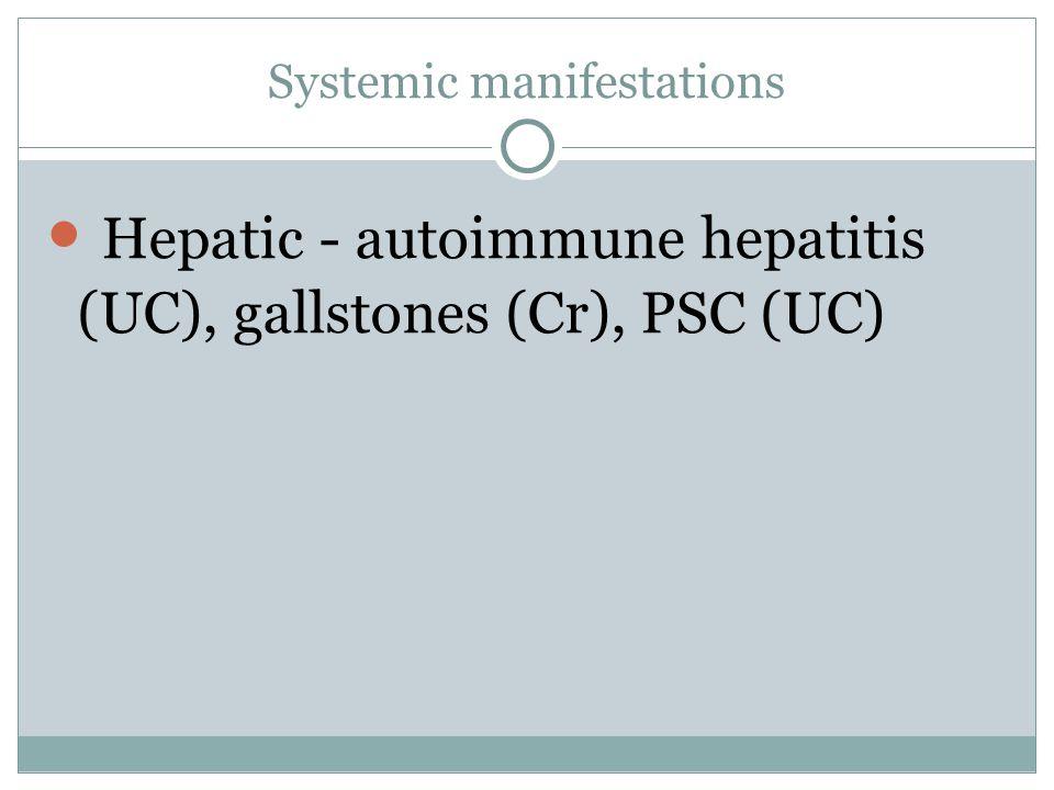 Hepatic - autoimmune hepatitis (UC), gallstones (Cr), PSC (UC)