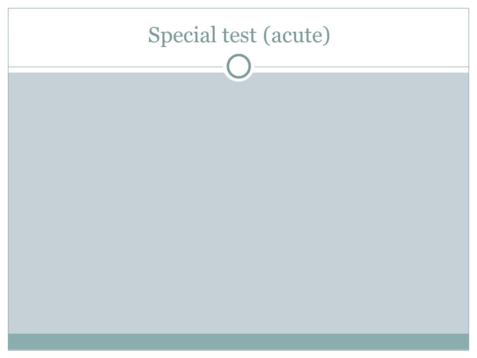 Special test (acute)