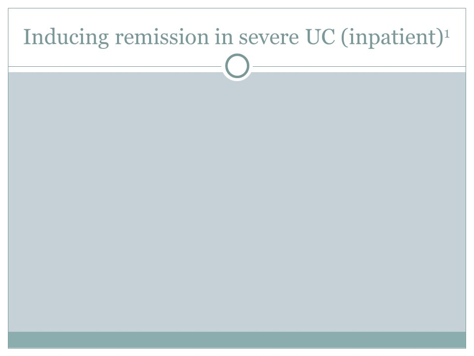 Inducing remission in severe UC (inpatient) 1