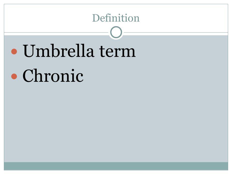 Definition Umbrella term Chronic