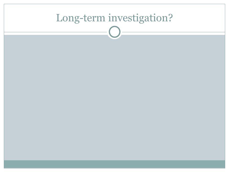 Long-term investigation?