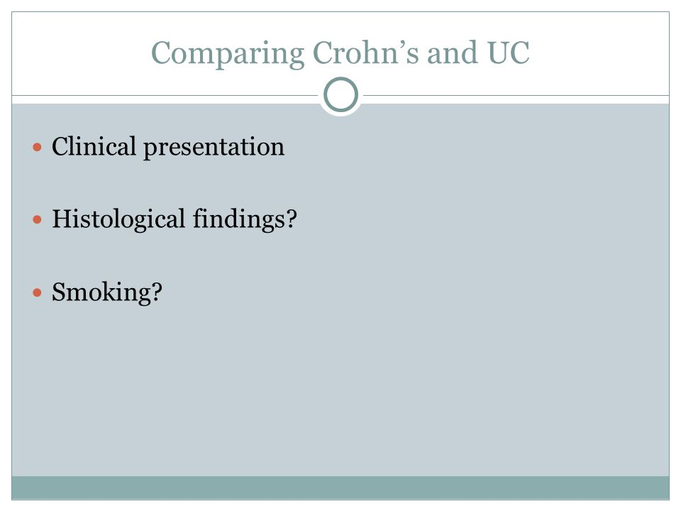 Comparing Crohn's and UC Clinical presentation Histological findings? Smoking?