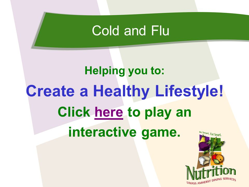Cold and Flu Helping you to: Create a Healthy Lifestyle.