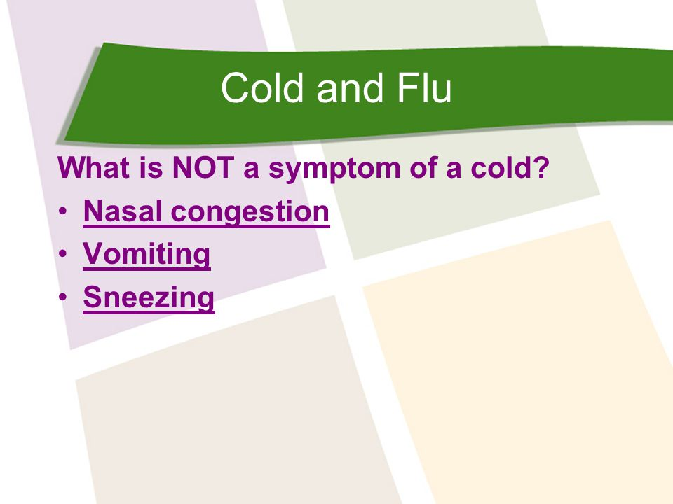 Cold and Flu What is NOT a symptom of a cold.Nasal congestion Incorrect.
