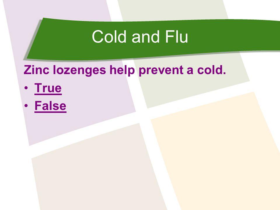 Cold and Flu Zinc lozenges help prevent a cold. True False