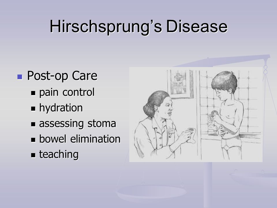 Hirschsprung's Disease Post-op Care Post-op Care pain control pain control hydration hydration assessing stoma assessing stoma bowel elimination bowel