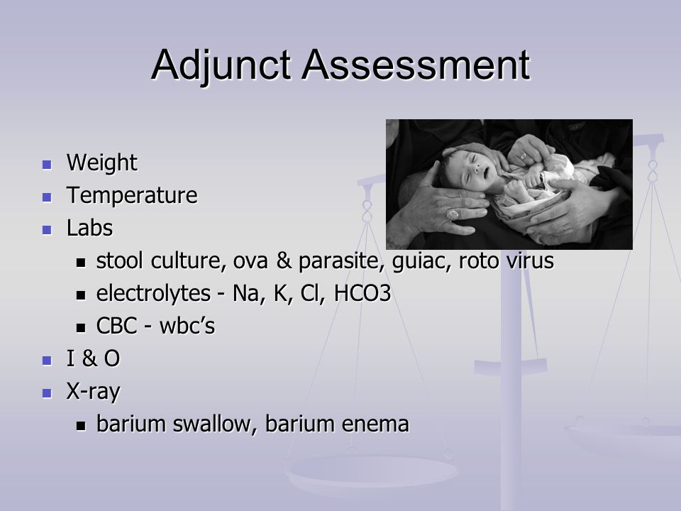 Adjunct Assessment Weight Weight Temperature Temperature Labs Labs stool culture, ova & parasite, guiac, roto virus stool culture, ova & parasite, gui