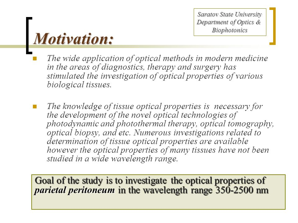 Motivation: The wide application of optical methods in modern medicine in the areas of diagnostics, therapy and surgery has stimulated the investigation of optical properties of various biological tissues.