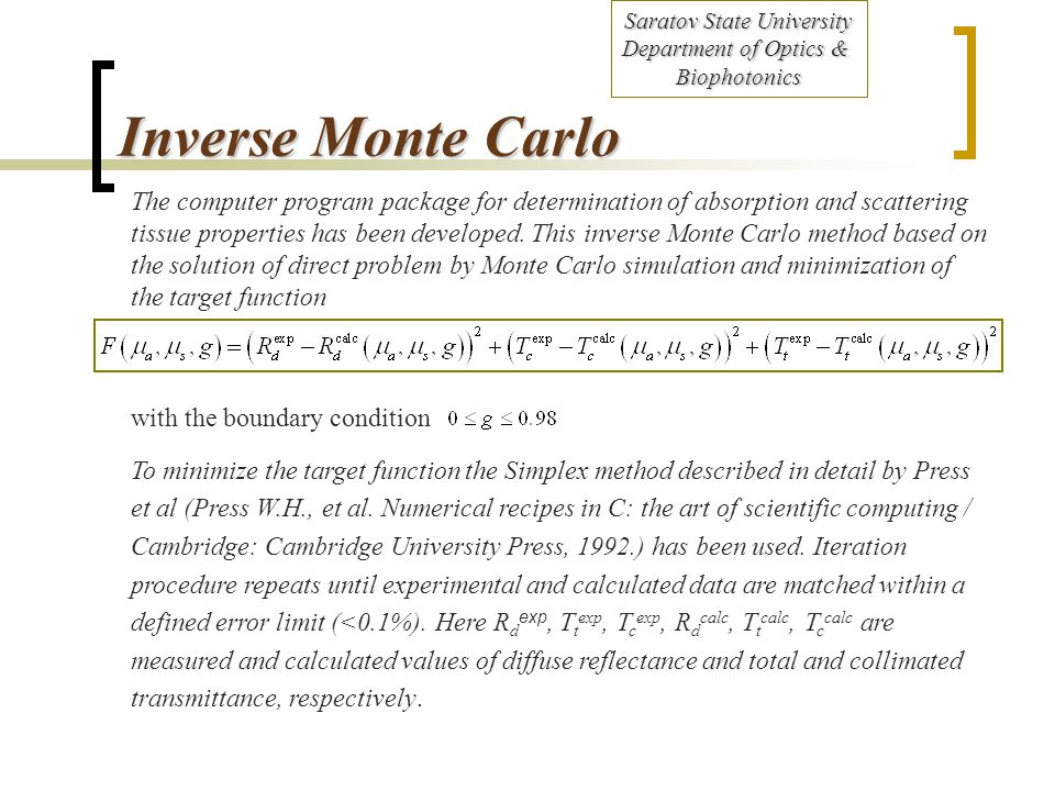 Inverse Monte Carlo The computer program package for determination of absorption and scattering tissue properties has been developed.