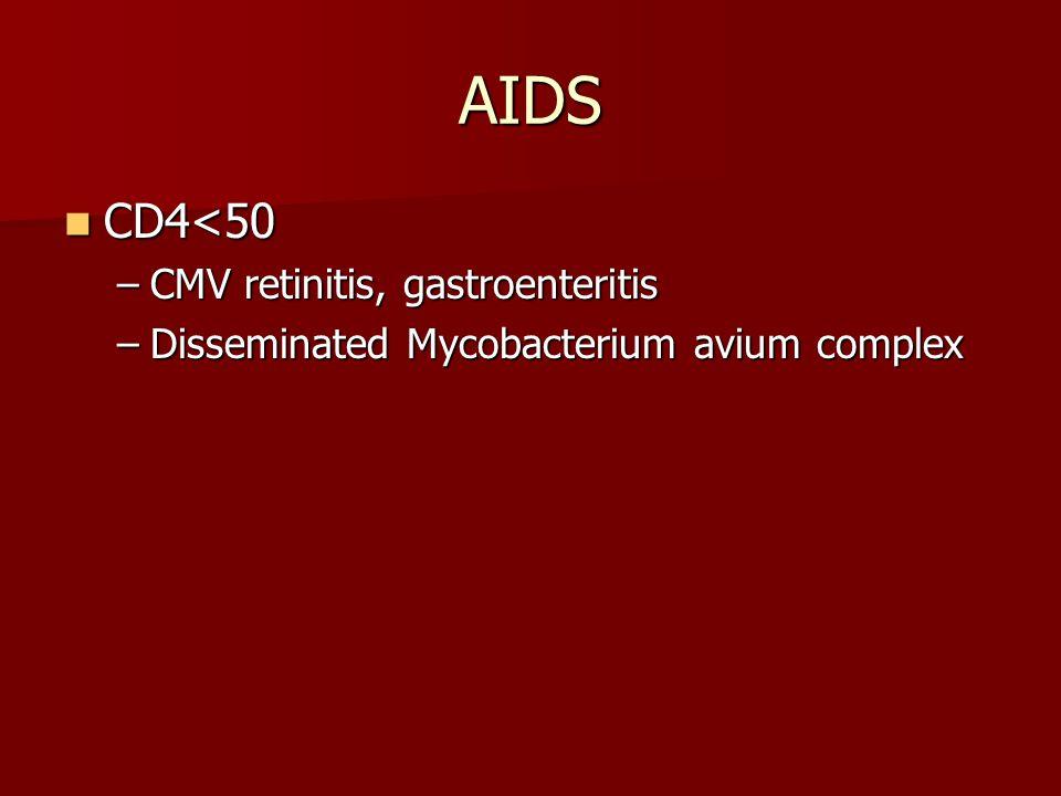 AIDS CD4<50 CD4<50 –CMV retinitis, gastroenteritis –Disseminated Mycobacterium avium complex