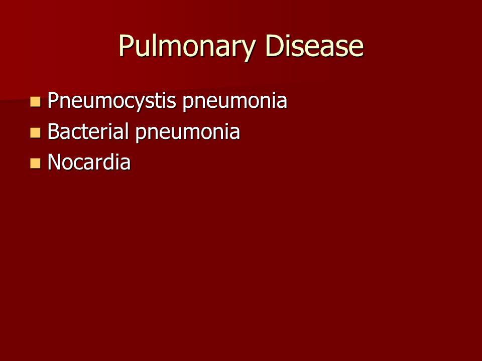 Pulmonary Disease Pneumocystis pneumonia Pneumocystis pneumonia Bacterial pneumonia Bacterial pneumonia Nocardia Nocardia