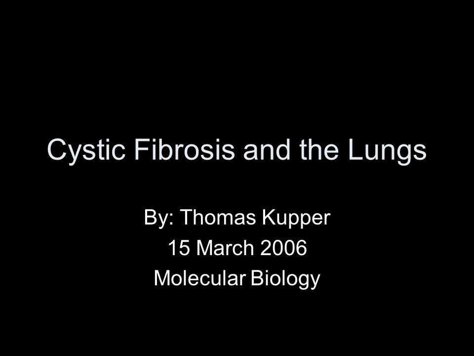 Cystic Fibrosis and the Lungs By: Thomas Kupper 15 March 2006 Molecular Biology