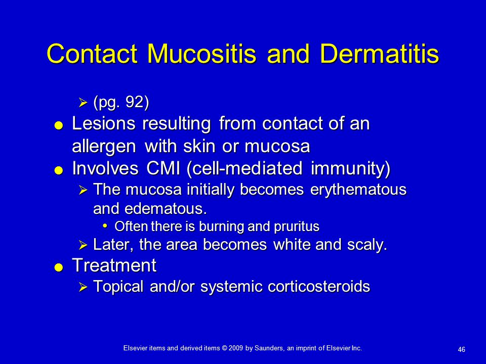 46 Elsevier items and derived items © 2009 by Saunders, an imprint of Elsevier Inc. Contact Mucositis and Dermatitis  (pg. 92)  Lesions resulting fr
