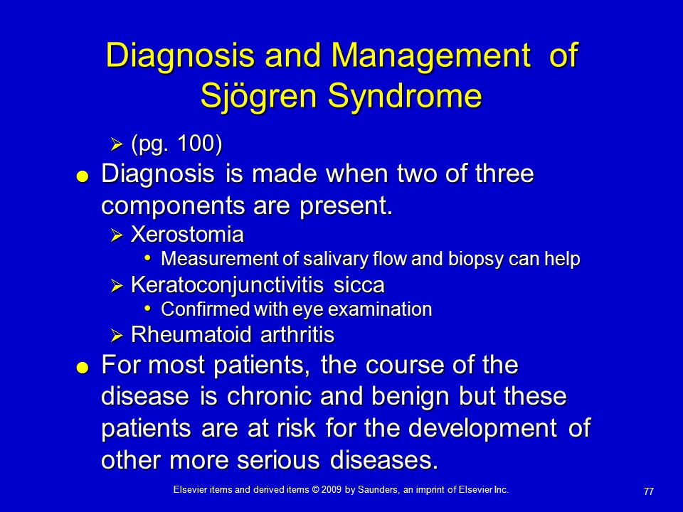 77 Elsevier items and derived items © 2009 by Saunders, an imprint of Elsevier Inc. Diagnosis and Management of Sjögren Syndrome  (pg. 100)  Diagnos