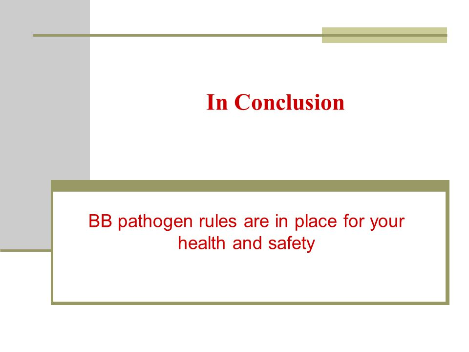 In Conclusion BB pathogen rules are in place for your health and safety