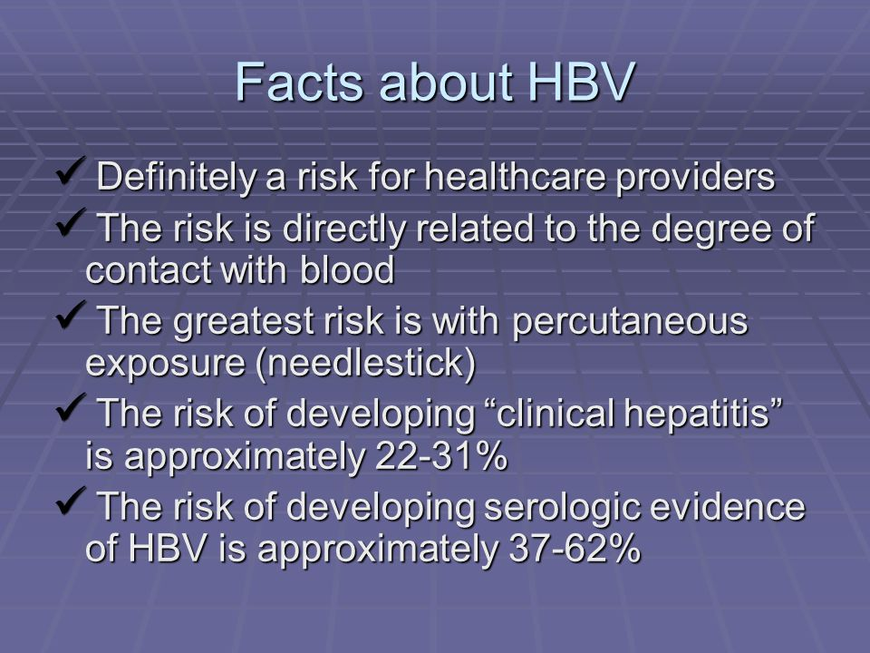 HBV (cont.) HBV can survive on environmental surfaces, in dried blood, for at least one (1) week.