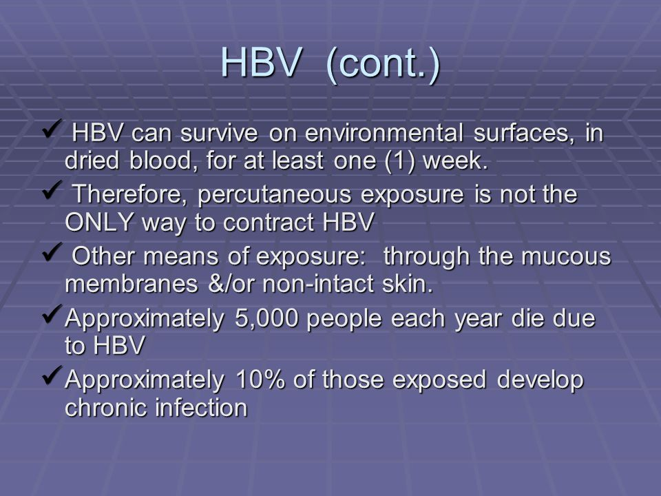 HBV (cont.)  Up to 50% of those infected have no symptoms  Signs/Symptoms of HBV:  Jaundice, fatigue  Abdominal pain, loss of appetite  Occasional nausea or vomiting *** There IS a vaccine for HBV