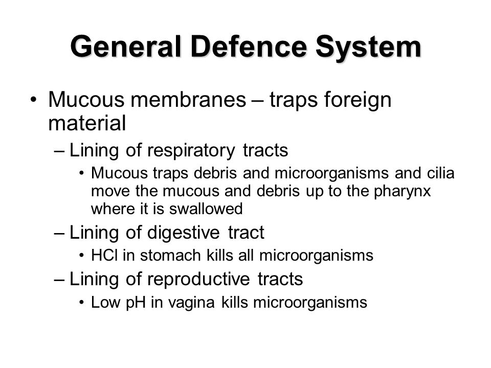 General Defence System Mucous membranes – traps foreign material –Lining of respiratory tracts Mucous traps debris and microorganisms and cilia move t
