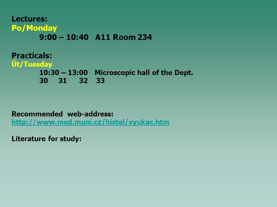 Lectures: Po/Monday 9:00 – 10:40 A11 Room 234 Practicals: Út/Tuesday 10:30 – 13:00Microscopic hall of the Dept.