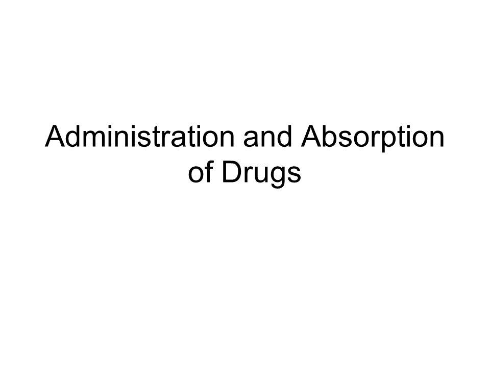 Administration and Absorption of Drugs