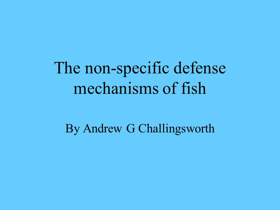 The non-specific defense mechanisms of fish By Andrew G Challingsworth