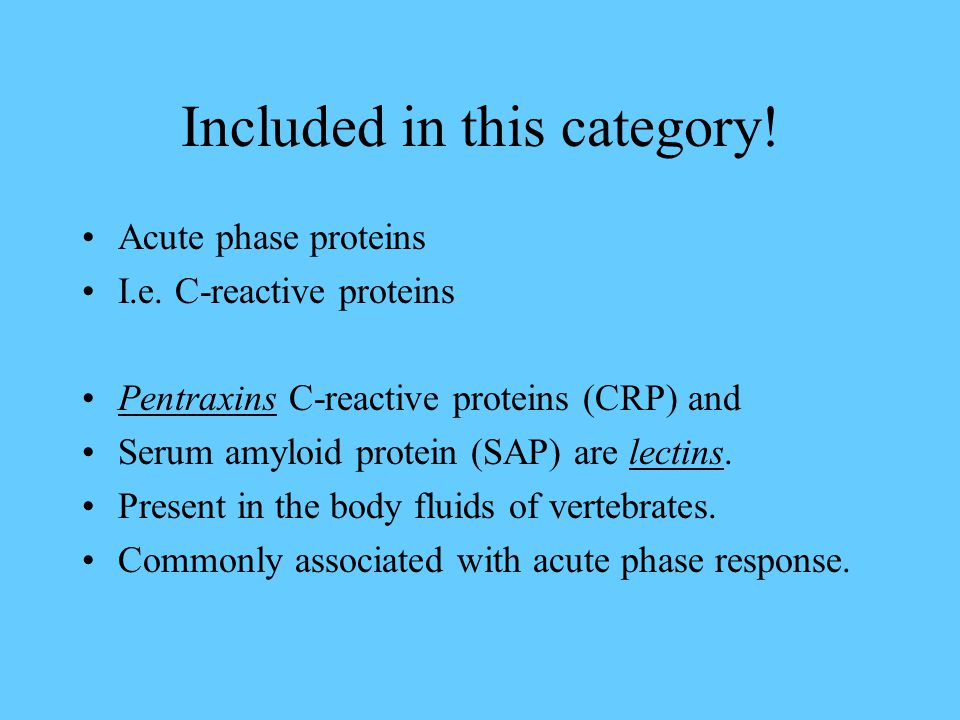 Included in this category.Acute phase proteins I.e.