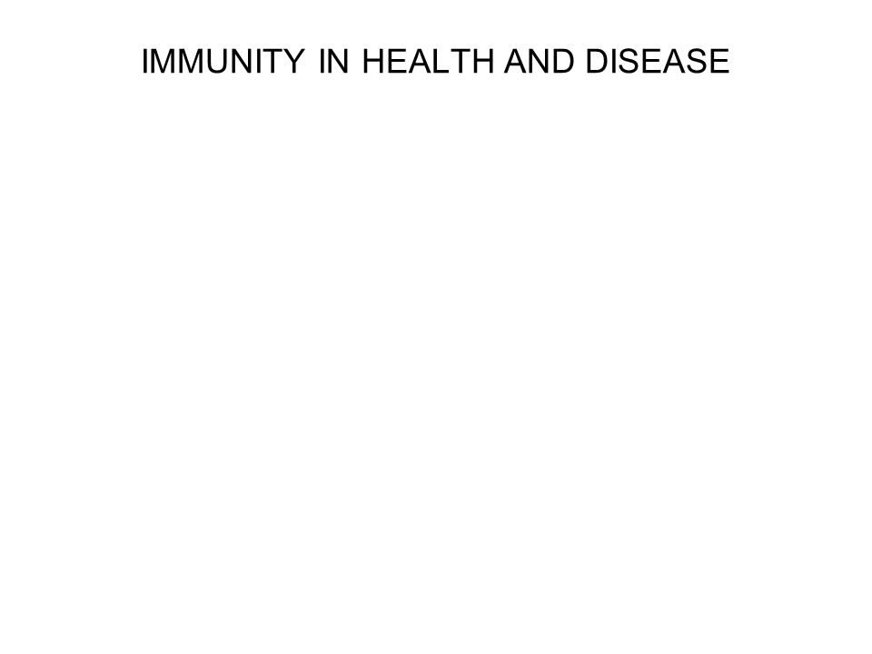 IMMUNITY IN HEALTH AND DISEASE