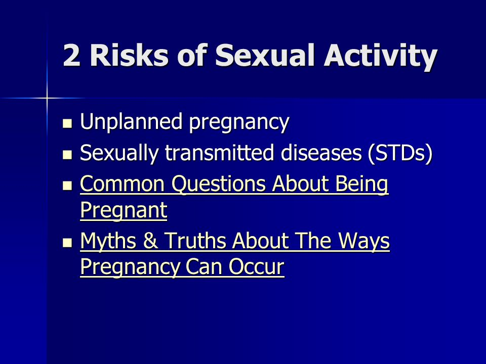 2 Risks of Sexual Activity Unplanned pregnancy Unplanned pregnancy Sexually transmitted diseases (STDs) Sexually transmitted diseases (STDs) Common Qu