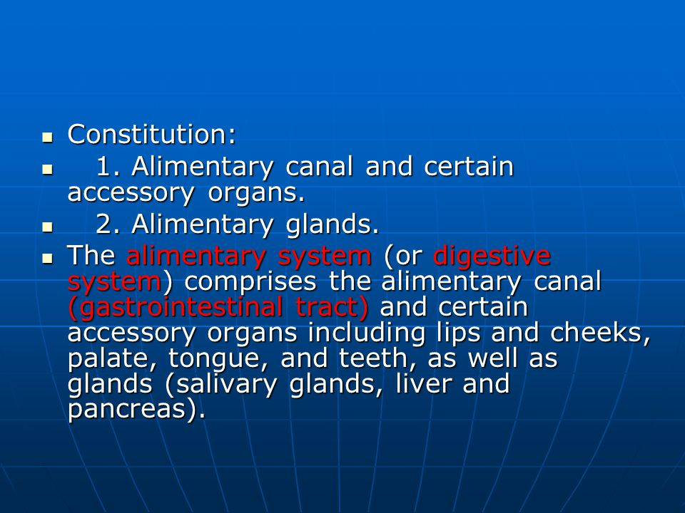 Constitution: Constitution: 1.Alimentary canal and certain accessory organs.