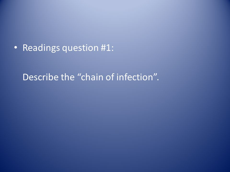 Readings question #1: Describe the chain of infection .