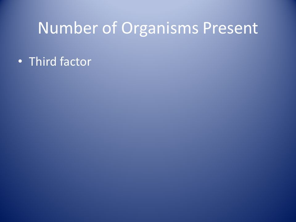 Number of Organisms Present Third factor