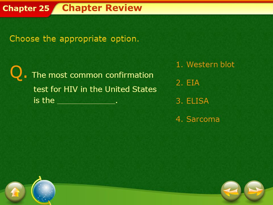Chapter 25 1.Western blot 2.EIA 3.ELISA 4.Sarcoma Chapter Review Q. The most common confirmation test for HIV in the United States is the ____________