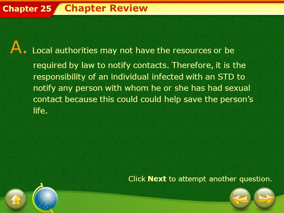 Chapter 25 Chapter Review A. Local authorities may not have the resources or be required by law to notify contacts. Therefore, it is the responsibilit