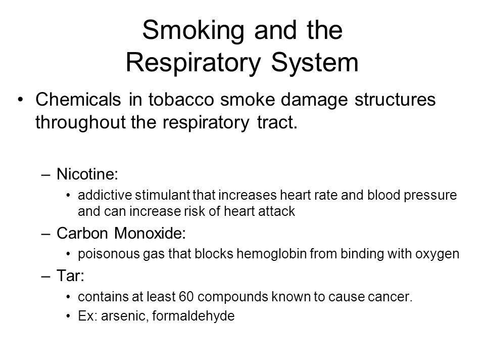 Smoking and the Respiratory System Chemicals in tobacco smoke damage structures throughout the respiratory tract. –Nicotine: addictive stimulant that