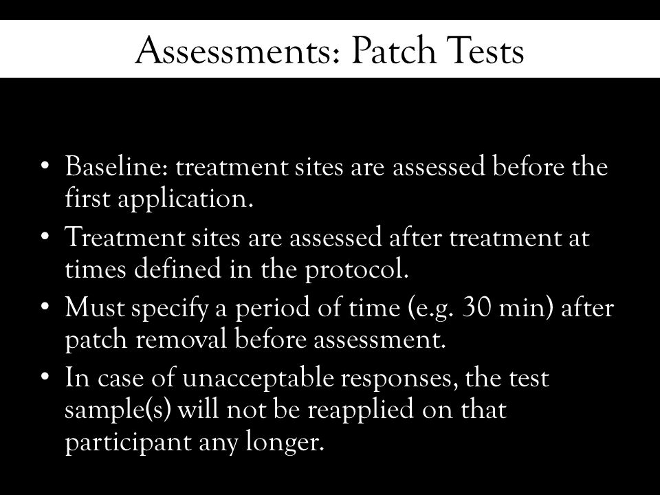 Assessments: Patch Tests Baseline: treatment sites are assessed before the first application.