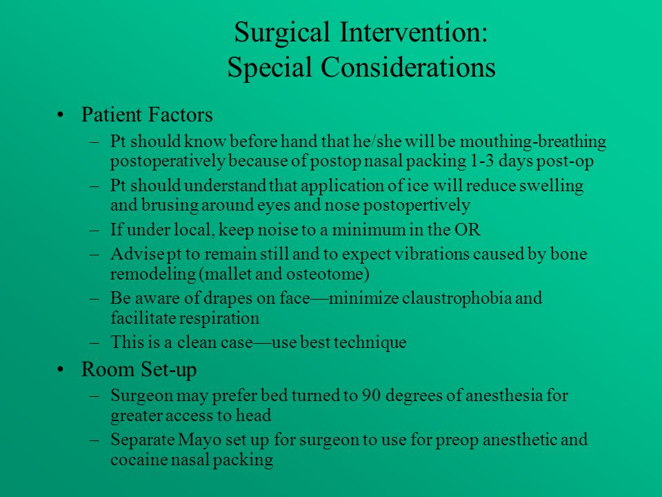 Surgical Intervention: Special Considerations Patient Factors –Pt should know before hand that he/she will be mouthing-breathing postoperatively becau