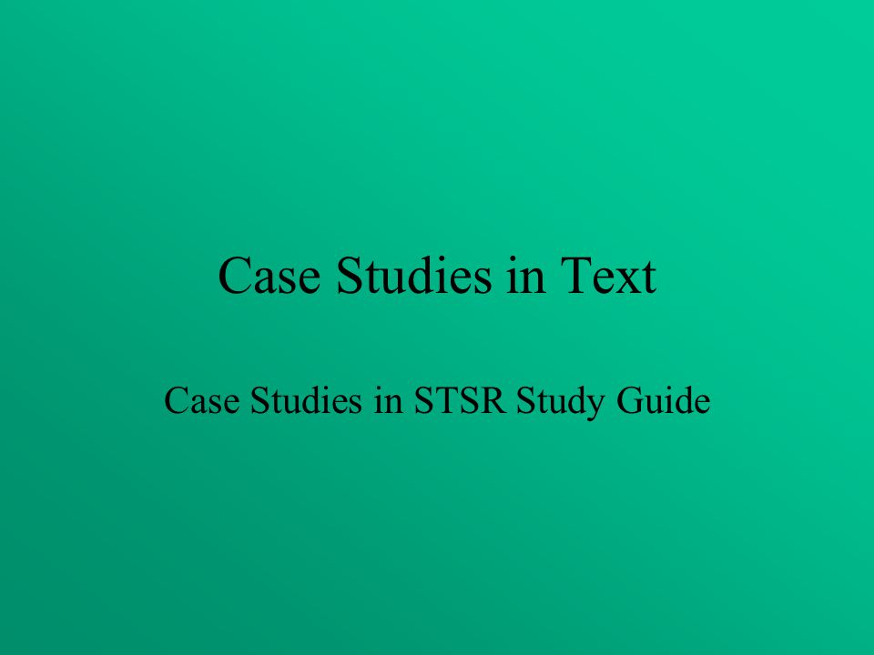 Case Studies in Text Case Studies in STSR Study Guide