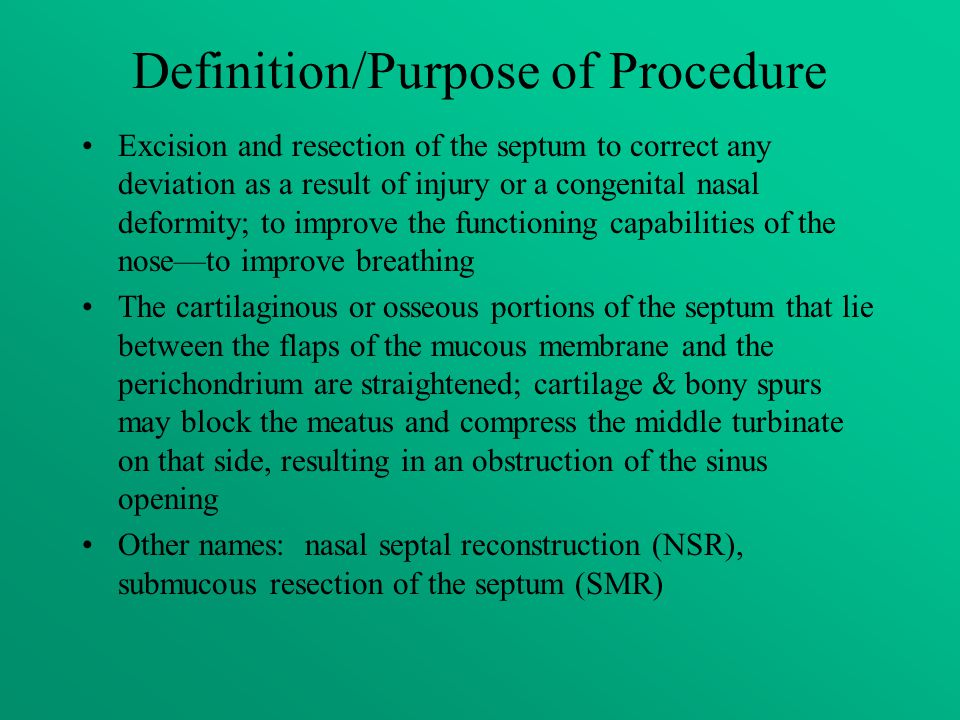 Definition/Purpose of Procedure Excision and resection of the septum to correct any deviation as a result of injury or a congenital nasal deformity; t