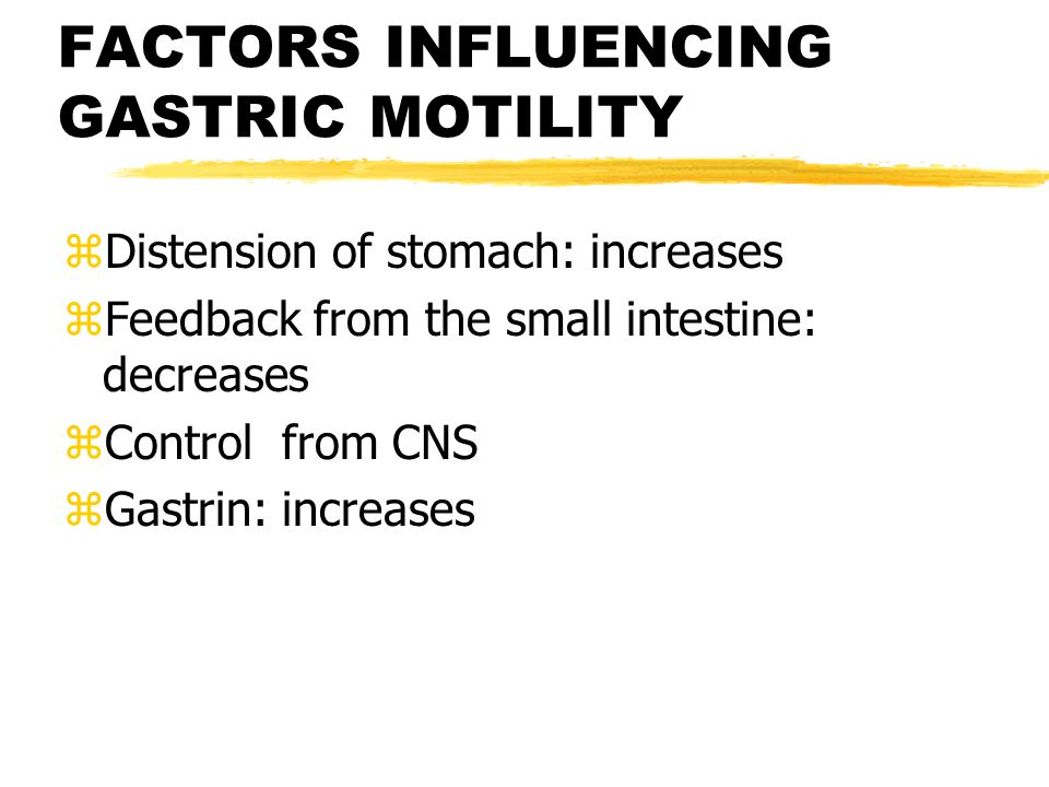 FACTORS INFLUENCING GASTRIC MOTILITY zDistension of stomach: increases zFeedback from the small intestine: decreases zControl from CNS zGastrin: increases