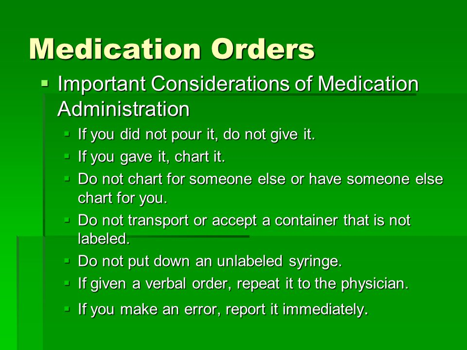 Medication Orders  Important Considerations of Medication Administration  If you did not pour it, do not give it.