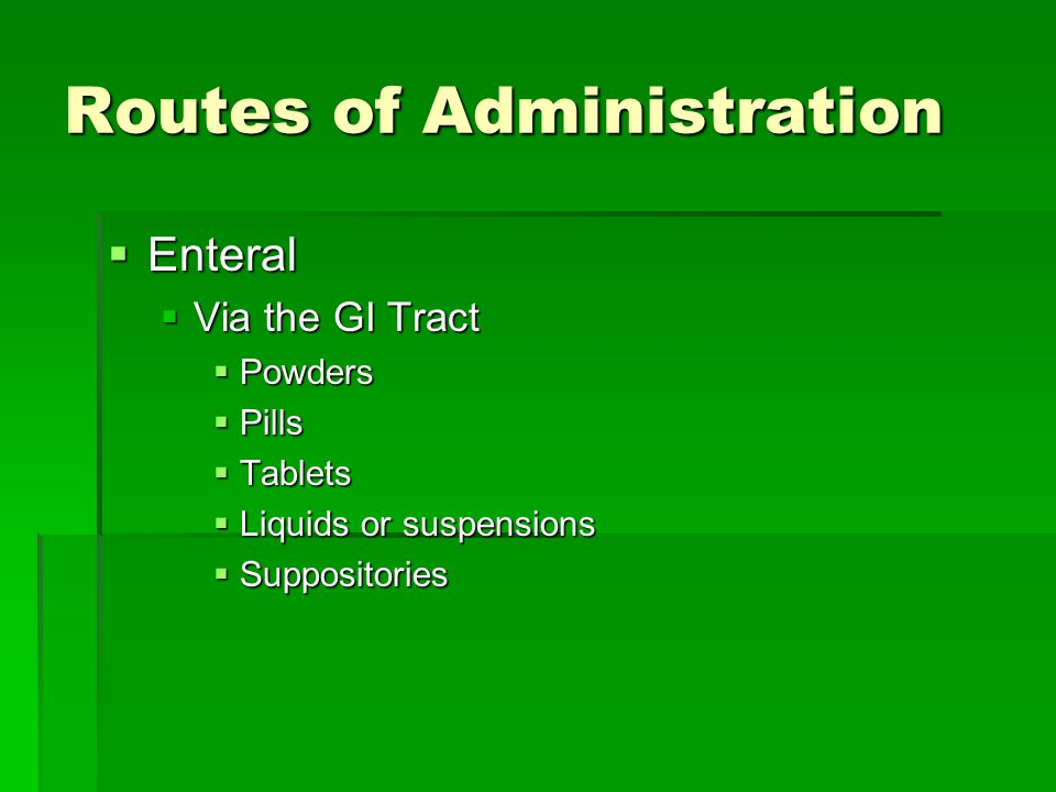 Percutaneous Administration  With these routes, medications are absorbed through the skin or the mucous membranes.